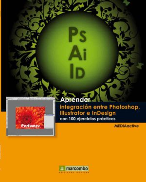 Aprender integración entre Photoshop Illustrator e InDesign con 100 ejercicios prácticos