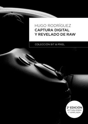 Captura digital y revelado de RAW 2º edición