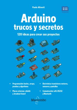 Arduino. Trucos y secretos. 120 ideas para resolver cualquier problema
